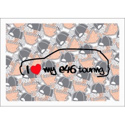 I LOVE MY E46 TOURING