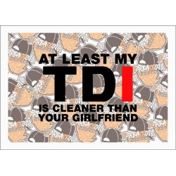 AT LEAST MY TDI IS CLEANER THAN YOUR GILFRIEND